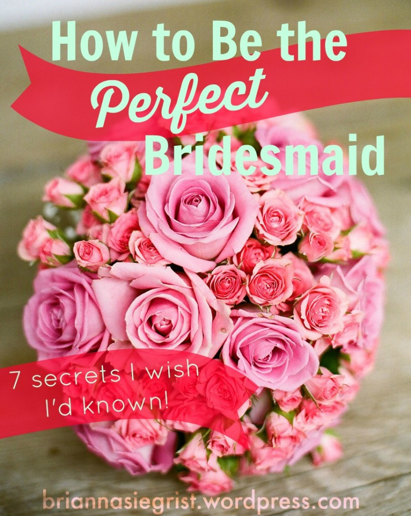 How to be the perfect bridesmaid- 7 secrets I wish I'd known!